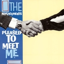 Pleased To Meet Me [Expanded Edition]/The Replacements