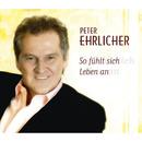 So fühlt sich Leben an/Peter Ehrlicher