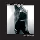 Dark Like My Soul/Dark Distant Spaces