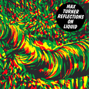 Reflections on Liquid/Max Turner