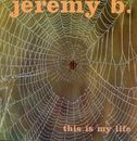 This Is My Life/Jeremy B.