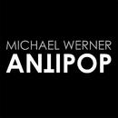 Antipop/Michael Werner