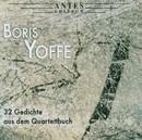 Boris Yoffe: 32 Gedichte aus dem Quartettbuch/Patricia Kopatschinskaja, Daniel Kobyliansky, Roman Spitzer, Dmitri Dichtiar