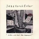 ...zudem wird auch Jazz komponiert!/Jazz-Horch-Ester