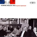 Le grand spectacle/Henning Wolter Trio