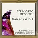 Felix Otto Dessoff: Kammermusik/Bartók Quartett, L'ensemble Quintett