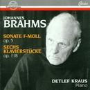 Johannes Brahms: Sonate F-Moll op. 5, Sechs Klavierstücke op. 118/Detlef Kraus
