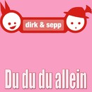 Du du du allein/Dirk & Sepp