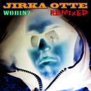 Wohin? - Remixed/Jirka Otte