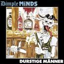 Durstige Männer/Dimple Minds