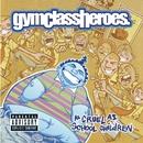 As Cruel As School Children/Gym Class Heroes