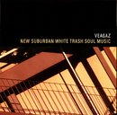 New Suburban White Trash Soul/Veagaz