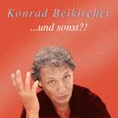 und sonst?!/Konrad Beikircher