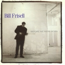 Before We Were Born/Bill Frisell