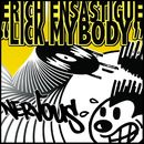 Lick My Body/Erich Ensastigue