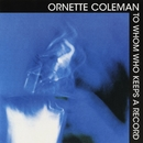 To Whom Keeps A Record/Ornette Coleman