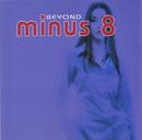 Beyond/Minus 8