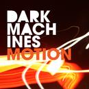 Motion/Dark Machines