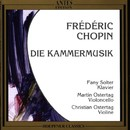 Frédéric Chopin: Die Kammermusik/Fanny Solter, Christian Ostertag, Martin Ostertag