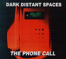 The Phone Call/Dark Distant Spaces