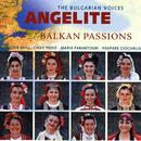 Balkan Passions/The Bulgarian Voices - Angelite
