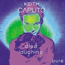 Died Laughing - Pure/Keith Caputo