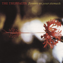 Flowers On Your Stomach/The Truffauts