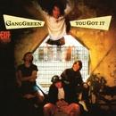 You Got It/Gang Green