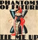 Tie Me Up/Phantoms Of Future