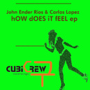 How Does It Feel EP/John Ender Rios & Carlos Lopez