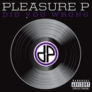 Did You Wrong/Pleasure P