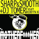Motherf***ker/Sharp And Smooth + Dj Tomer Feat Robyn K