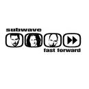 Fast Forward/Subwave