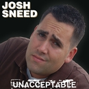 Unacceptable/Josh Sneed