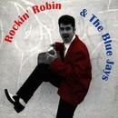 Rockin' Robin & The Blue Jays/Rockin' Robin & The Blue Jays