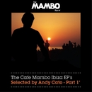The Cafe Mambo Ibiza EPs selected by Andy Cato Part 1/The Cafe Mambo Ibiza EPs selected by Andy Cato Part 1