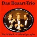 Ein Schluck aus dem Opernglas/Bosart-Trio