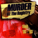 filed: '93-'03/Murder At The Registry