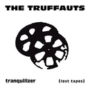 Tranquilizer [lost tapes]/The Truffauts