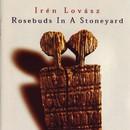 Rosebuds Is A Stoneyard/Iren Lovasz