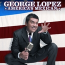 America's Mexican/George Lopez