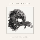 And You Were A Crow/The Parlor Mob
