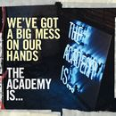 """We've Got A Big Mess On Our Hands (UK 7"""" & Digital) (WMI Cardboard Sleeve)/The Academy Is..."""