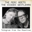 Telegram From The Meantime/The Perc Meets The Hidden Gentleman
