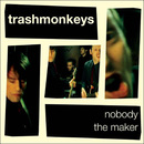 Nobody / The Maker/Trashmonkeys