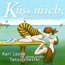 Küss Mich, bitte, bitte küss mich/Karl Loube mit seinem Tanzorchester