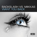 Want You Back/Backslash vs. Mikkas