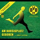 Am Borsigplatz geboren/Andy Schade