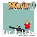 Für die Liebe für das Leben/Vitamin D