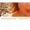 Lolita EP/Super Deluxe